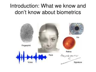Introduction: What we know and don't know about biometrics