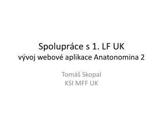 Spolupráce s 1. LF UK vývoj webové aplikace Anatonomina 2