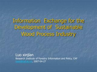 Information  Exchange for the Development of  Sustainable  Wood Process Industry