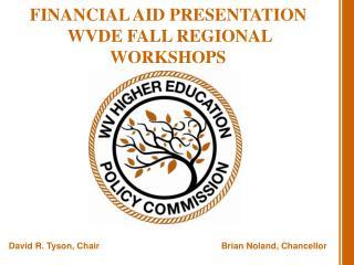 FINANCIAL AID PRESENTATION  WVDE FALL REGIONAL WORKSHOPS