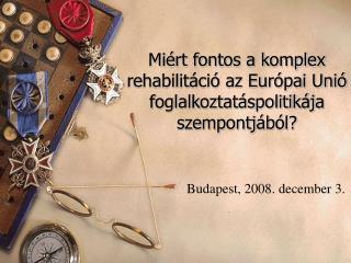 Miért fontos a komplex rehabilitáció az Európai Unió foglalkoztatáspolitikája szempontjából?