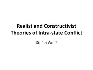 Realist and Constructivist Theories of Intra-state Conflict