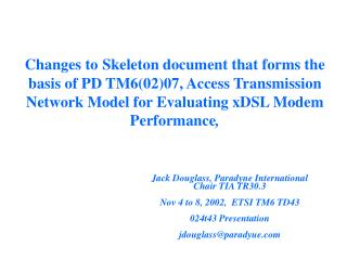 Jack Douglass, Paradyne International Chair TIA TR30.3 Nov 4 to 8, 2002,  ETSI TM6 TD43