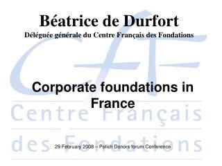 Béatrice de Durfort Déléguée générale du Centre Français des Fondations