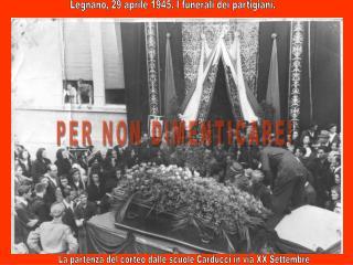Legnano, 29 aprile 1945. I funerali dei partigiani.