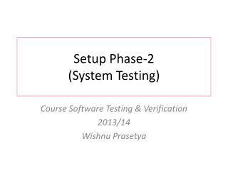 Setup Phase-2 ( System Testing)
