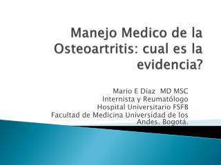 Manejo Medico de la Osteoartritis: cual es la evidencia?
