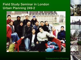 Field Study Seminar in London Urban Planning 249-2