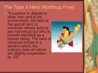 The Type II Hero ( Northrup Frye)
