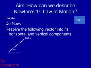 Aim: How can we describe Newton's 1 st  Law of Motion?