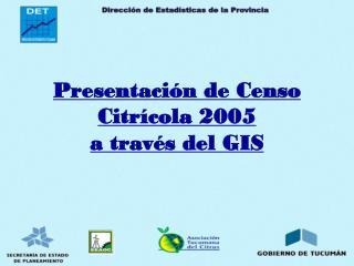 Presentación de Censo Citrícola 2005  a través del GIS