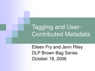 Tagging and User-Contributed Metadata