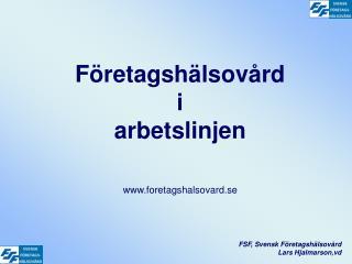 Företagshälsovård i arbetslinjen foretagshalsovard.se FSF, Svensk Företagshälsovård