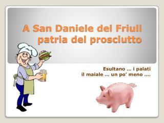A San Daniele del Friuli patria del prosciutto