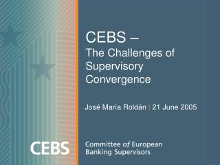 CEBS – The Challenges of Supervisory Convergence