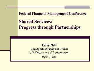 Federal Financial Management Conference Shared Services:  Progress through Partnerships