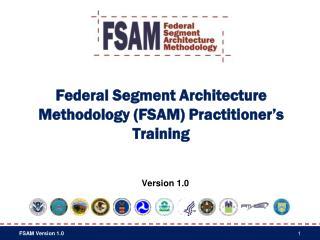 Federal Segment Architecture Methodology (FSAM) Practitioner's Training