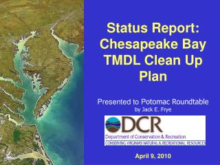 Status Report: Chesapeake Bay TMDL Clean Up Plan Presented to P otomac Roundtable by Jack E. Frye