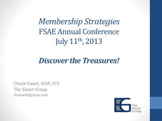 Membership Strategies FSAE Annual Conference July 11 th , 2013 Discover the Treasures!
