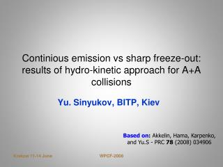 Continious emission vs sharp freeze-out: results of hydro-kinetic approach for A+A collisions