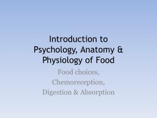 Introduction to  Psychology, Anatomy & Physiology of Food