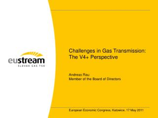 Challenges in Gas Transmission: The V4 Perspective   Andreas Rau Member of the Board of Directors