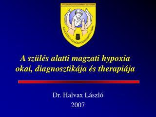 A szülés alatti magzati hypoxia okai, diagnosztikája és therapiája