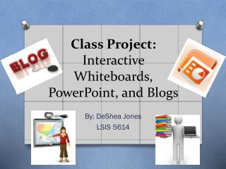 Class Project:  Interactive Whiteboards, PowerPoint, and Blogs
