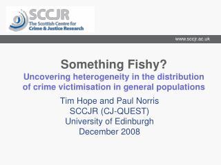 Tim Hope and Paul Norris SCCJR (CJ-QUEST) University of Edinburgh December 2008