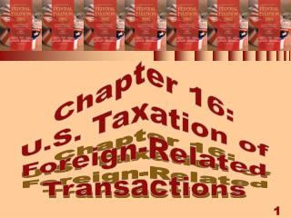Chapter 16: U.S. Taxation of Foreign-Related Transactions