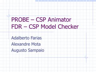 PROBE – CSP Animator FDR – CSP Model Checker