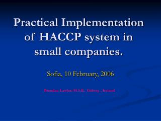 Practical Implementation of HACCP system in small companies.