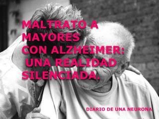 MALTRATO A MAYORES  CON ALZHEIMER:  UNA REALIDAD SILENCIADA.