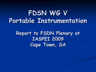 FDSN WG V Portable  Instrumentation Report to  FSDN  P lenary  at  IASPEI 2009 Cape Town, SA