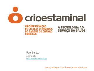 Raul Santos Administrador raul.santos@crioestaminal.pt