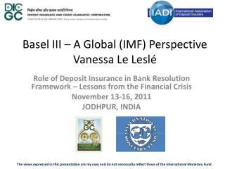 Basel III – A Global (IMF) Perspective Vanessa Le Leslé