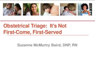Obstetrical Triage:  It ' s Not           First-Come, First-Served
