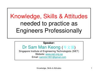 Knowledge, Skills & Attitudes  needed to practice as Engineers Professionally