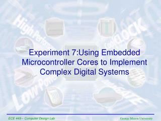 Experiment 7:Using Embedded Microcontroller Cores to Implement Complex Digital Systems