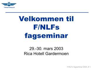 Velkommen til F/NLFs fagseminar  29.-30. mars 2003 Rica Hotell Gardermoen