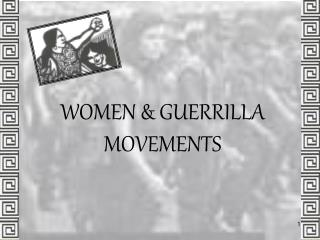 WOMEN & GUERRILLA MOVEMENTS