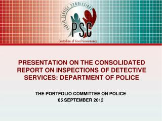 PRESENTATION ON THE CONSOLIDATED REPORT ON INSPECTIONS OF DETECTIVE SERVICES: DEPARTMENT OF POLICE