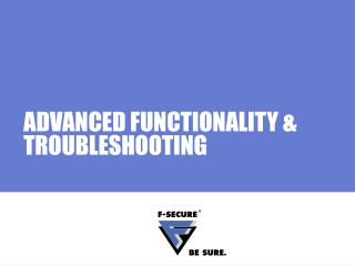 ADVANCED FUNCTIONALITY & TROUBLESHOOTING