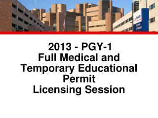 2013 - PGY-1  Full Medical and Temporary Educational Permit  Licensing Session