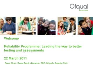 Welcome Reliability Programme: Leading the way to better testing and assessments 22 March 2011