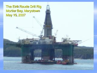 The Eirik Raude Drill Rig Mortier Bay, Marystown May 15, 2007