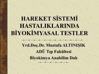 HAREKET SISTEMI HASTALIKLARINDA BIYOKIMYASAL TESTLER