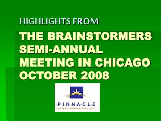 HIGHLIGHTS FROM THE BRAINSTORMERS SEMI-ANNUAL MEETING IN CHICAGO OCTOBER 2008