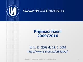 P řijímací řízení 2009/2010 od 1. 11. 2008 do 28. 2. 2009 is.muni.cz/prihlaska /