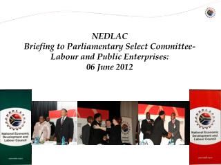 NEDLAC Briefing to Parliamentary Select Committee- Labour and Public Enterprises:  06 June 2012